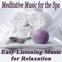 Meditative Music for the Spa: Easy Listening Music for Relaxation — Soft Background Music, Relaxing Instrumental Music