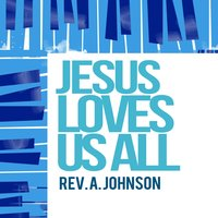 Jesus Loves Us All — Rev. A. Johnson