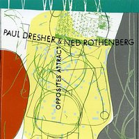 Paul Dresher/Ned Rothenberg - Opposites Attract — Ned Rothenberg, Paul Dresher