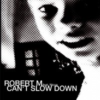 Can't Slow Down — Robert M, NICCO