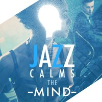 Jazz Calms the Mind — Calming Jazz