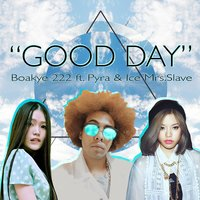 Good Day — Pyra, Boakye 222, Ice Mrs. Slave