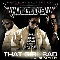 That Girl Bad (feat. Slim Thug) - Single — Thugged Out