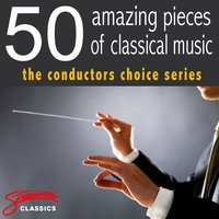 50 Amazing Pieces of Classical Music - The Conductors Choice Series — The Royal Festival Orchestra, William Bowles
