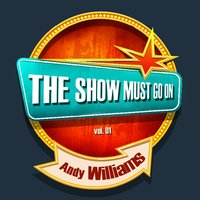 THE SHOW MUST GO ON with Andy Williams, Vol. 1 — Andy Williams