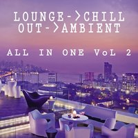 Lounge Chill Out Ambient All in One, Vol. 2 — сборник