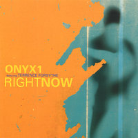 Right Now — Onyx1 featuring Terrence Forsythe