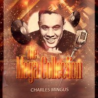 The Mega Collection — Charles Mingus