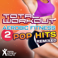 Total Workout Aerobic Fitness 2 : Pop Hits Remixed (125bpm-138bpm) — Beats Inc., Total Fitness Music