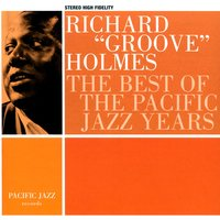 "The Best Of The Pacific Jazz Years — Richard ""Groove"" Holmes, Richard Groove Holmes"