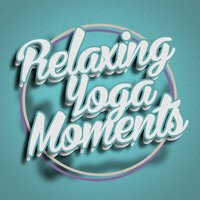 Relaxing Yoga Moments — Relaxing Yoga Music