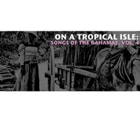 On a Tropical Isle: Songs of the Bahamas, Vol. 4 — сборник