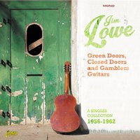 Green Doors, Closed Doors and Gamblers Guitars, A Singles Collection 1956 - 1962 — Jim Lowe