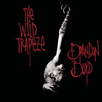 The Wild Trapeze — Brandon Boyd
