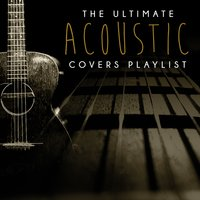 The Ultimate Acoustic Covers Playlist — сборник