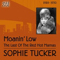 Moanin' Low — Sophie Tucker