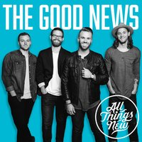 The Good News — All Things New