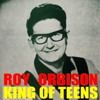 King of Teens — Roy Orbison, The Teen Kings