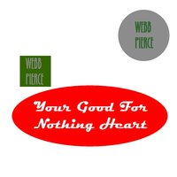 Your Good For Nothing Heart — Webb Pierce