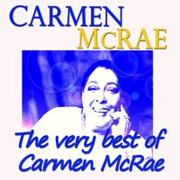 The Very Best of Carmen Mcrae — Carmen Mcrae, Джордж Гершвин