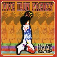 All The Hype That Money Can Buy — Five Iron Frenzy