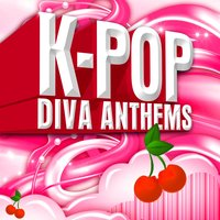 K-Pop Diva Anthems — Divas of K-Pop
