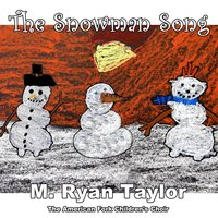 The Snowman Song (feat. The American Fork Children's Choir) — M. Ryan Taylor