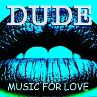 Music For Love — DUDE