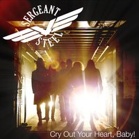 Cry Out Your Heart, Baby! — Sergeant Steel