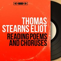 Reading poems and choruses — T.S. Eliot