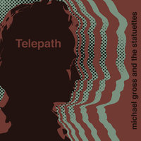Telepath — Michael Gross, Michael Gross & The Statuettes, The Statuettes