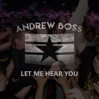 Let Me Hear You — Andrew Boss