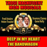 Those Magnificent MGM Musicals: Deep In My Heart / The Band Wagon — Fred Astaire