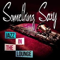 Something Saxy - Jazz in the Lounge — сборник