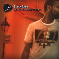 Don't You Dare Forget — John Earl
