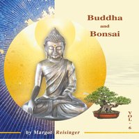 Buddha and Bonsai Vol. 6 — Margot Reisinger