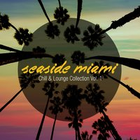 Seaside Miami - Chill & Lounge Collection, Vol. 1 — сборник