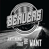 Anything That You Want — Beavers