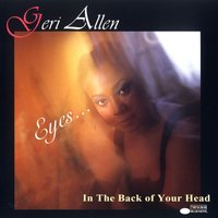 Eyes . . . In The Back Of Your Head — Geri Allen