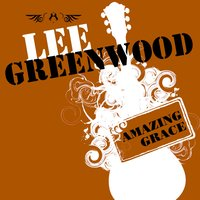 Amazing Grace — Lee Greenwood
