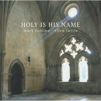 Holy Is His Name — Mark Fortino & Ellen Tuttle