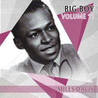 Big Boy Miles Davis, Vol. 11 — Miles Davis All Stars, Rubberlegs Williams And His Orchestra, Miles Davis Nonet, Rubberlegs Williams And His Orchestra, Miles Davis All Stars, Miles Davis Nonet