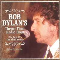 Bob Dylan's Theme Time Radio Hour: The Best Of The Third Series — сборник