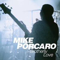 Brotherly Love — Mike Porcaro