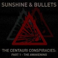 The Centauri Conspiracies, Pt. 1: The Awakening — Sunshine and Bullets