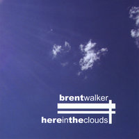 Here in the Clouds — Brent Walker
