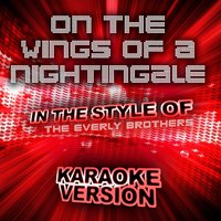 On the Wings of a Nightingale (In the Style of the Everly Brothers) - Single — Ameritz Audio Karaoke