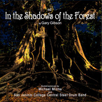 In the Shadows of the Forest — San Jacinto College Central Steel Drum Band and Chorale