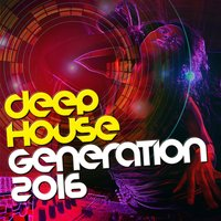 Deep House Generation 2016 — Ibiza Dance Party, Dance Music, Dance Music|Ibiza Dance Party