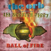 "Ball of Fire — The Orb, Lee ""Scratch"" Perry"